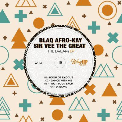 BlaQ Afro-Kay, Sir Vee The Great - The Dream EP